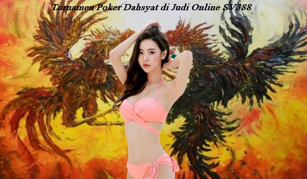 Turnamen Poker Dahsyat di Judi Online SV388